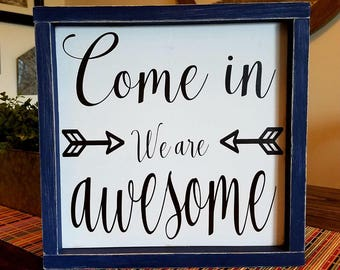 Come In We Are Awesome  Farmhouse Wood Outdoor Sign