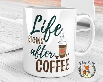 Life begins after coffee, Coffee Mug, Ceramic Mug, Coffee Cup, Coffee Lover Gift, Coffee, 11oz, Motivational Mug, Quote Coffee Mug, CM-001
