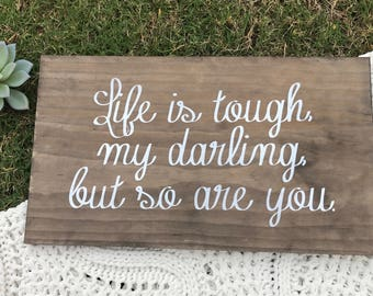 Life Is Tough My Darling, But So Are You - Solid Wood Sign / Wall Hanging, Gift