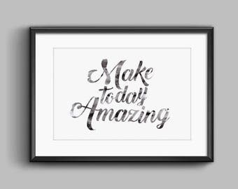 Make Today Amazing - Watercolor - Digital Print Download, Wall Art, Typography print, Printable Quote, Art Print