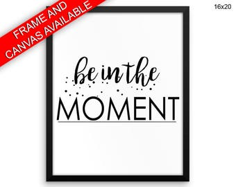 Be In The Moment Prints  Be In The Moment Canvas Wall Art Be In The Moment Framed Print Be In The Moment Wall Art Canvas Be In The Moment