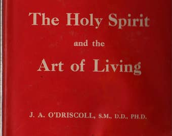 The Holy Spirit and the Art of Living - J. A. O'Driscoll, S.M., D.D., Ph.D. - 1959 - Vintage Religious Book