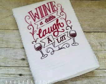 Wine a Little, Laugh a Lot -  Embroidered Kitchen Towel - Hostess Gift, White Elephant Gift