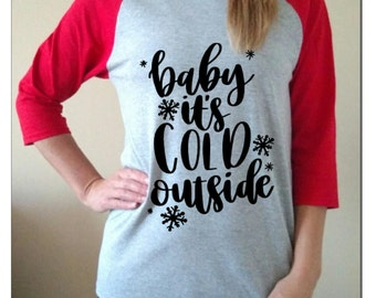Christmas Shirt Raglan christmas gift Baby its cold outside