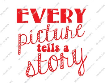 Every Picture tells a Story, Saying, Vinyl Cutting File, SVG - EPS, Silhouette, Cricut, Vinyl, Small business,