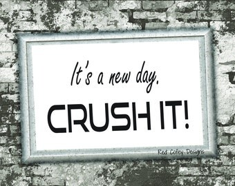 Digital Download, Printable, Typography, Crush it, It's A New Day, Printable Quote, Wall Art