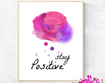 Stay Positive, Positive Inspiration Print, Motivational Quote Print, Positive Affirmation, Wall Art, Instant Download