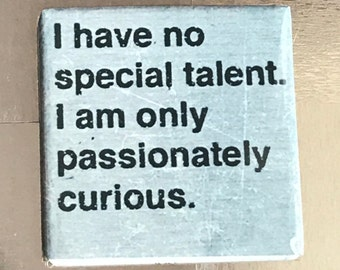 I have no special talent... custom made 1.5 X 1.5 inch magnet