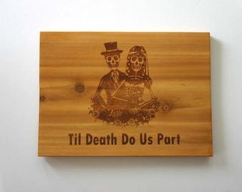 Til death do us part Engraved Cedar Sign Wedding Decor Mr and Mrs Skulls Skeleton