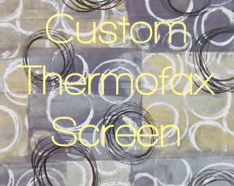 Thermofax Screen - Custom
