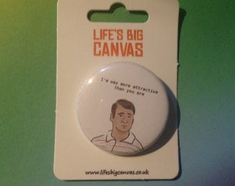 Pin badge - Dhinesh (SIlicon Valley) 'I'm Way More Attractive Than You'