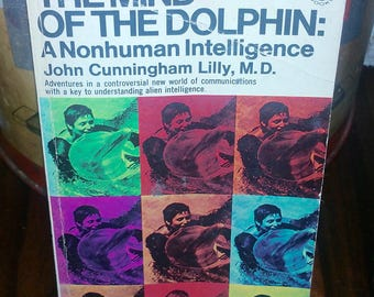 Mind Of The Dolphin A Nonhuman Intelligence by John Cunningham Lilly Vintage Paperback Book