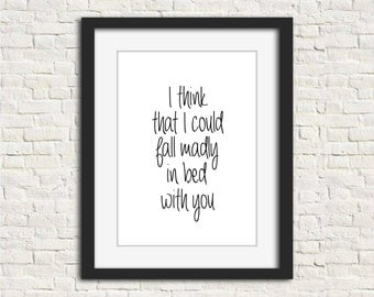 """INSTANT DOWNLOAD """"I Think I Could Fall Madly in Bed with You"""" DIY Printable Wall Art 8x10 Black on White"""