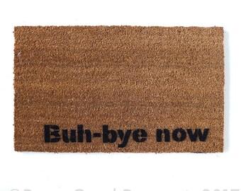Buh Bye Now funny, sweet novelty Welcome doormat housewarming hostess gift outdoor