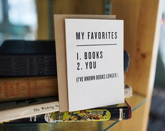 My Favorites: 1. Books 2. You (I've known books longer.)
