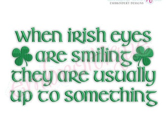 When Irish Eyes Are Smiling They Are Usually Up To Something -Instant Download Machine Embroidery Design
