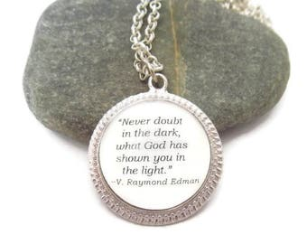 Inspirational Christian Quote Necklace,  V. Raymond Edman Quote, Never Doubt in the Dark What God  has Shown You in The Light