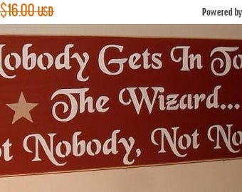 ON SALE TODAY Nobody Gets In To See The Wizard... Not Nobody, Not No How Wizard of Oz Wooden Sign