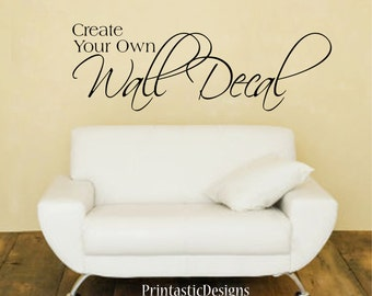 Design Your Own -- Vinyl Wall Art -- Vinyl Wall Decal  -- Quote -- Expression -- Statement -- Create your own design!
