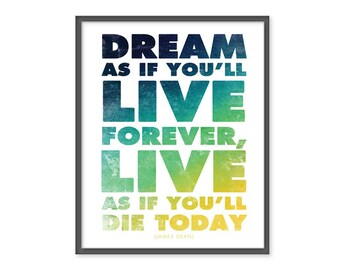 Dream as if you'll live forever... 8x10 Print