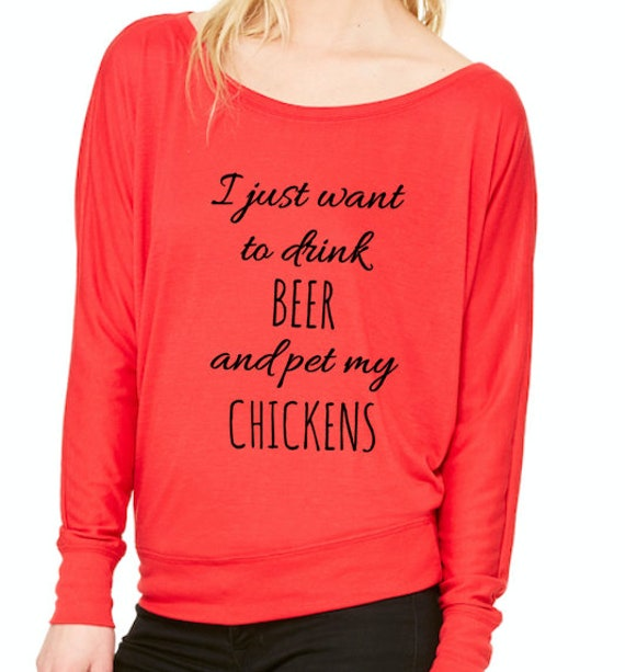 I just want to drink BEER and pet my CHICKENS Flowy off the Shoulder Long Sleeve T-shirt or customize with your own pet
