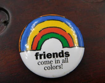 "Vintage 1990's Rainbow Pin Pinback Button That Reads "" Friends Come in All Colors "" DR 32"