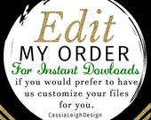 EDIT my instant download order for me - Turn any self-edit order into a customized one.