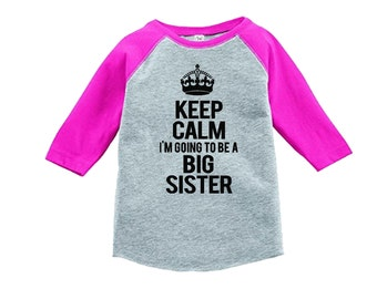 Keep Calm I'm Going to be a Big Sister Shirt - 3/4 or long sleeve relaxed fit raglan baseball shirt -  pick your colors!