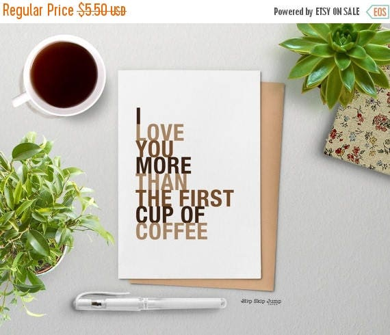 Mothers Day SALE I Love You More Than The First Cup of Coffee, A2 Size Greeting Card Card, Free U.S. Shipping