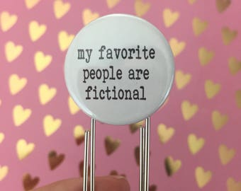 """my favorite people are fictional. 1.25"""" quote on a 3.5"""" paperclip bookmark! Never lose your page again."""