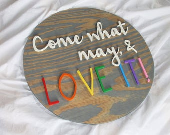 SALE!!!  Come what may, & love it - Round Sign - wood art, home decor, inspirational quote