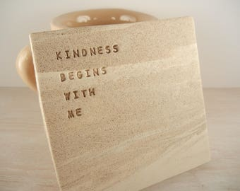 Kindness Begins With Me - Pottery Tile - Tile Coaster / Wall Tile / Quote Inspiration Gift / Paperweight / Motivation Gift / Kindness Gift