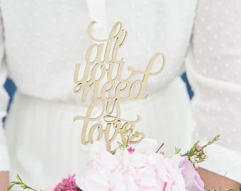 All You Need Is Love calligraphy cake topper for wedding anniversary baby bridal shower party  laser cut  - gold or natural wood
