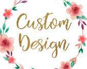 Custom Design - Reserved for Shelby