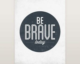 Be brave print, Nursery print, Inspirational print, Motivational print, Be brave poster, Be brave nursery, Typography print, Art print