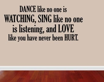 Wall Decal Quote Dance Like No One Is Watching Sing Like No One Is Listening And Love Like You Have Never Been Hurt Saying (PC315)