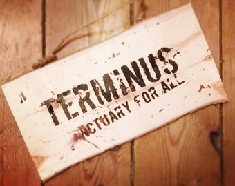 Terminus, Sanctuary For All, Those who arrive survive, Walking Dead Decor, Walking Dead Art, The Walking Dead, TWD,Handmade Hanging Sign