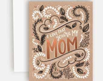 Love that you're my mom (Kraft + Foil) - A2 Note Card - Card For Mom - Kraft Paper - Hand Lettering and Illustration By Valerie McKeehan
