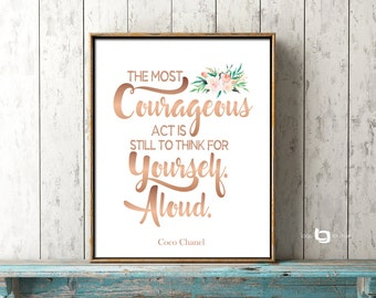 The Most Courageous Act Is Still To Think For Yourself. Aloud, Coco Chanel, Water Color Flower, Wall art, Rose Gold Print, Typography Print