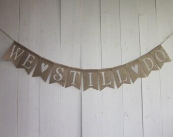 Vow Renewal banner - We Still Do banner - Anniversary Burlap Bunting - Anniversary Garland - Rustic Burlap Anniversary Party Decor