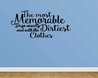 Wall Decal The Most Memorable Days Usually End With The Dirtiest Clothes Laundry Room Decor (PC334)