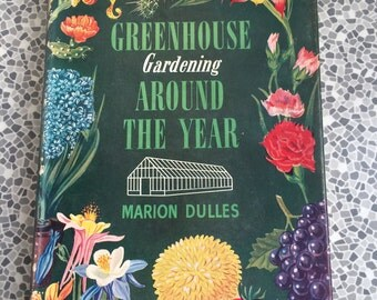 Greenhouse Gardening Around the Year by Marion Dulles 1956