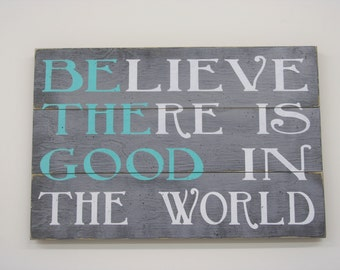 Inspirational Sign Wood Sign Pallet Sign Believe Is Good In The World Gray Wall Decor Distressed Wood Handmade Handpainted Wall Art