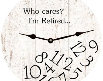 White Who Cares I'm Retired Clock- Who Cares I'm Retired Clock