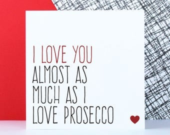 Valentines day card, Birthday or anniversary card, funny drink card, I love you almost as much as I love prosecco
