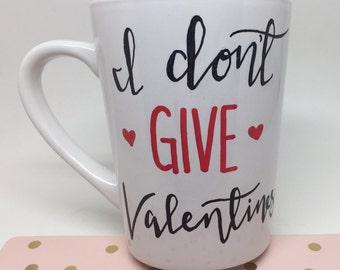 I don't give valentines I just get them Mug, Funny Mug, Valentines Day mug, Christmas/anniversary/Birthday Gift, Clever Mug, Funny Gift