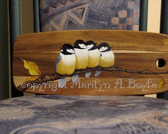 WOOD - HAND PAINTED; acacia wood board, chickadees in a row, one of a kind, original art, wall art, for any occasion