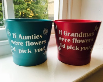 Personalised Flower Pots -If Mums Were Flowers I'd pick you *Gift* Auntie, Grandma, Nana, Personalised Gift