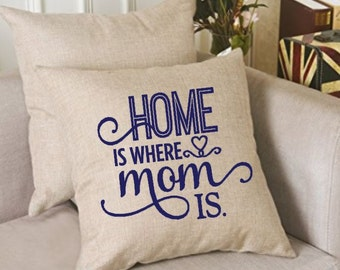 Home is where Mom is Mother Throw Pillow Cover, decorative Pillow Case, Decorative throw pillow, Gift for Grandma, Personalized Gift for her