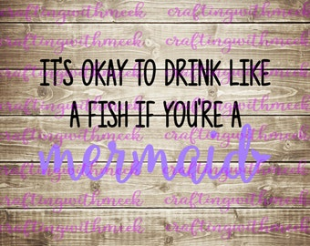 It's Okay To Drink Like A Fish If You're A Mermaid